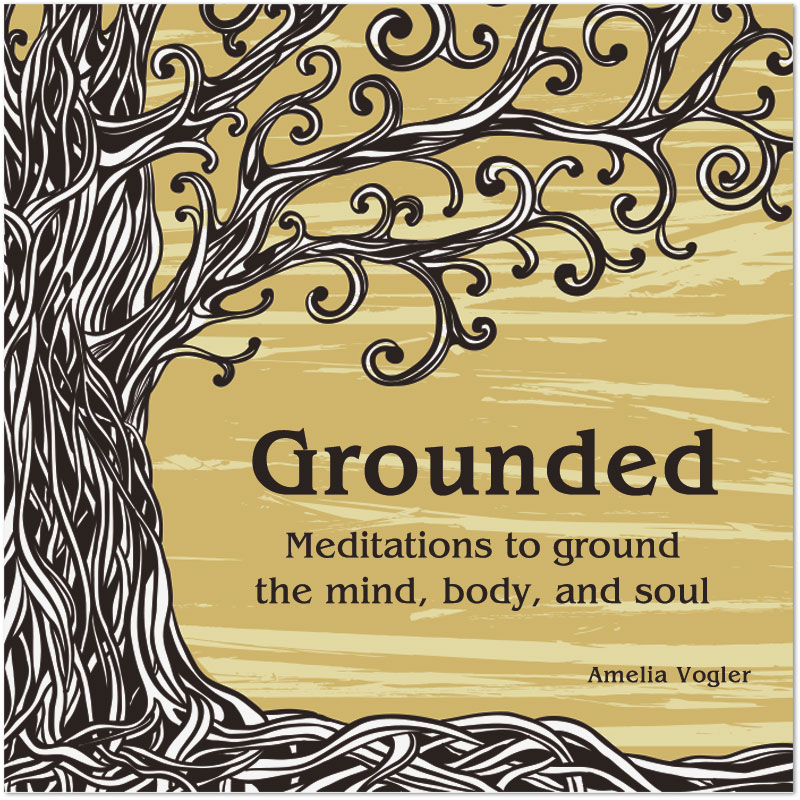 Grounded: Meditations for the body, mind, and soul