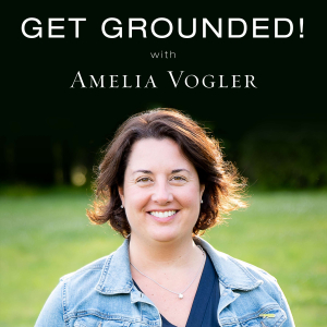 Get Grounded! Podcast by Amelia Vogler